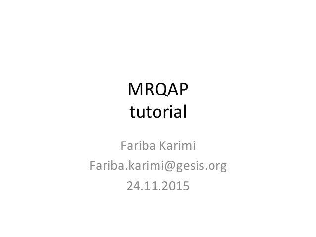 MRQAP tutorial FaribaKarimi Fariba.karimi@gesis.org 24.11.2015