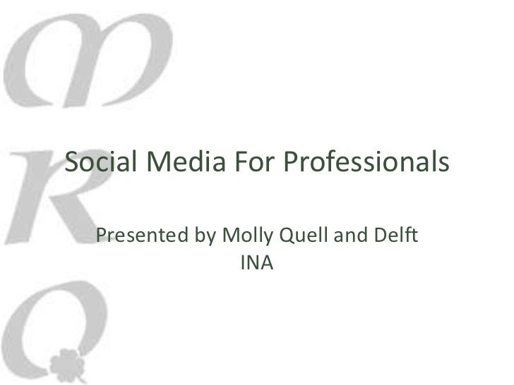 Social Media For Professionals  Presented by Molly Quell and Delft                INA