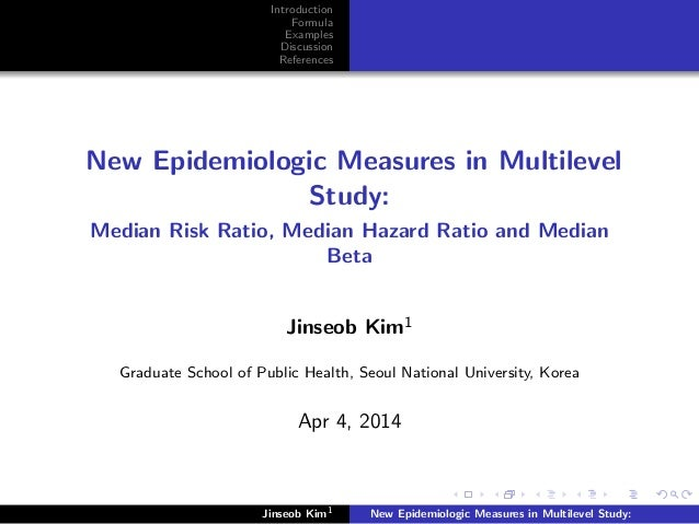 Introduction Formula Examples Discussion References New Epidemiologic Measures in Multilevel Study: Median Risk Ratio, Med...
