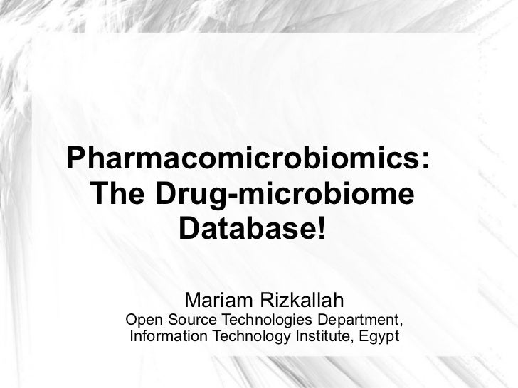 Mariam Rizkallah Open Source Technologies Department, Information Technology Institute, Egypt Pharmacomicrobiomics:  The D...