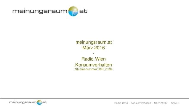 Seite 1Radio Wien – Konsumverhalten – März 2016 meinungsraum.at März 2016 - Radio Wien Konsumverhalten Studiennummer: MR_0...