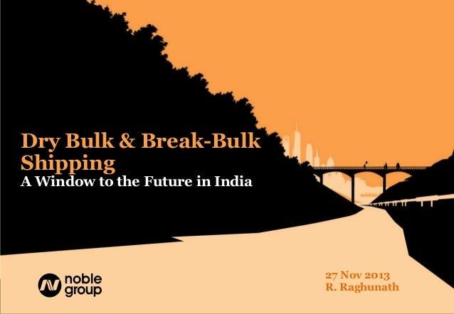 Dry Bulk & Break-Bulk Shipping A Window to the Future in India  27 Nov 2013 R. Raghunath  November 2013