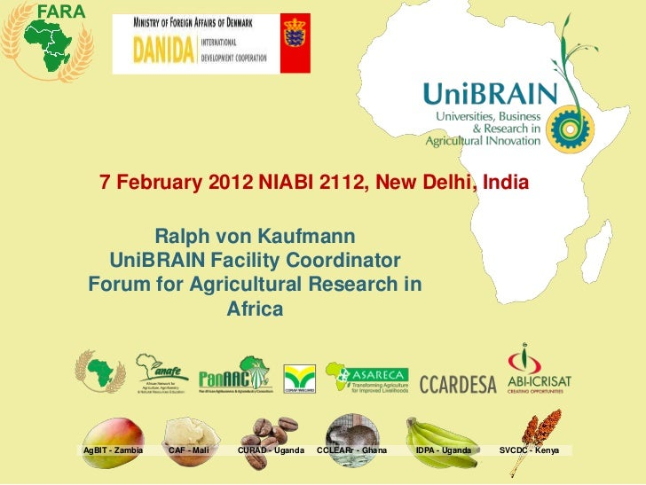7 February 2012 NIABI 2112, New Delhi, India       Ralph von Kaufmann   UniBRAIN Facility Coordinator Forum for Agricultur...