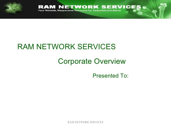 RAM NETWORK SERVICES RAM NETWORK SERVICES  Corporate Overview Presented To: