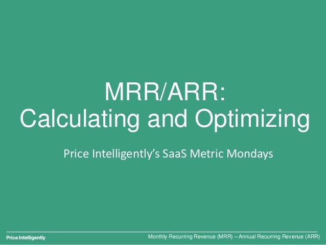 MRR/ARR: Calculating and Optimizing Monthly Recurring Revenue (MRR) – Annual Recurring Revenue (ARR) Price Intelligently's...