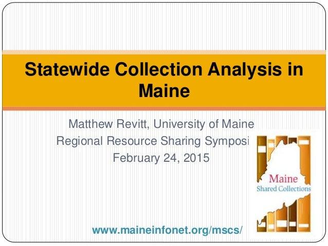 Matthew Revitt, University of Maine Regional Resource Sharing Symposium February 24, 2015 Statewide Collection Analysis in...