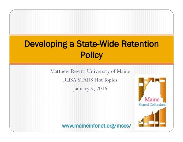 Matthew Revitt, University of Maine RUSA STARS HotTopics January 9, 2016 Developing a State-Wide Retention Policy www.main...