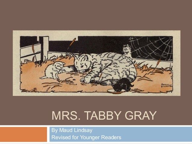 MRS. TABBY GRAYBy Maud LindsayRevised for Younger Readers