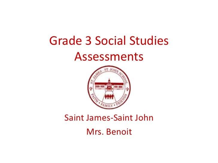 Grade 3 Social Studies Assessments<br />Saint James-Saint John<br />Mrs. Benoit<br />
