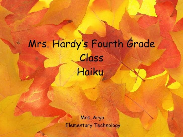 Mrs. Hardy's Fourth Grade Class Haiku   Mrs. Argo  Elementary Technology