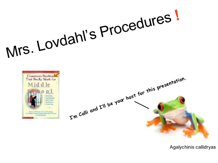 I'm Calli and I'll be your host for this presentation. Mrs. Lovdahl's Procedures  !   Agalychinis callidryas Middle School