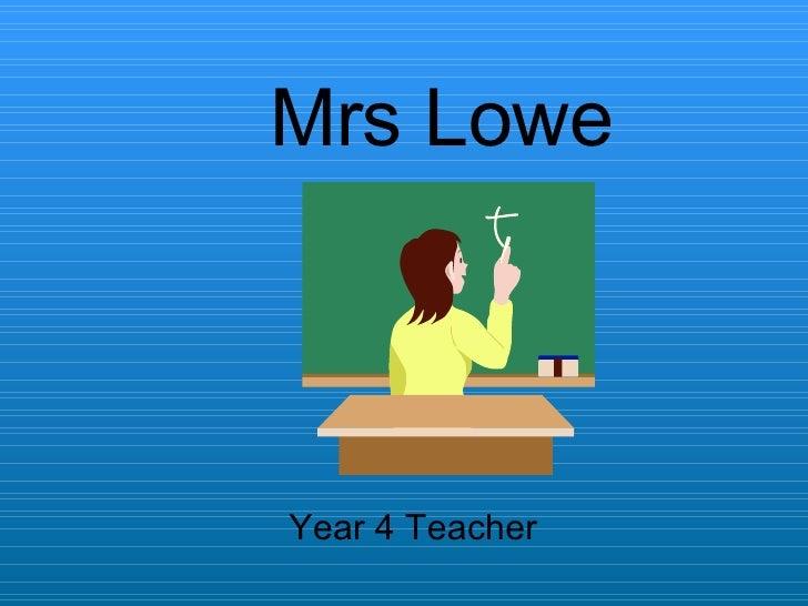 Mrs Lowe Year 4 Teacher