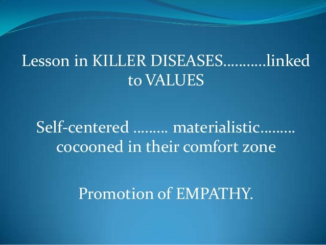 Lesson in KILLER DISEASES………..linkedto VALUESSelf-centered ……… materialistic………cocooned in their comfort zonePromotion of ...