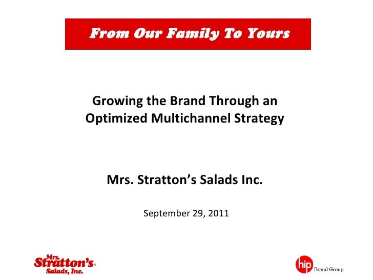 Growing the Brand Through an  Optimized Multichannel Strategy  Mrs. Stratton's Salads Inc.  September 29, 2011