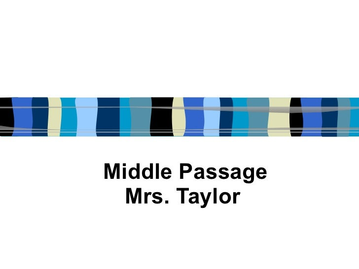Middle Passage Mrs. Taylor