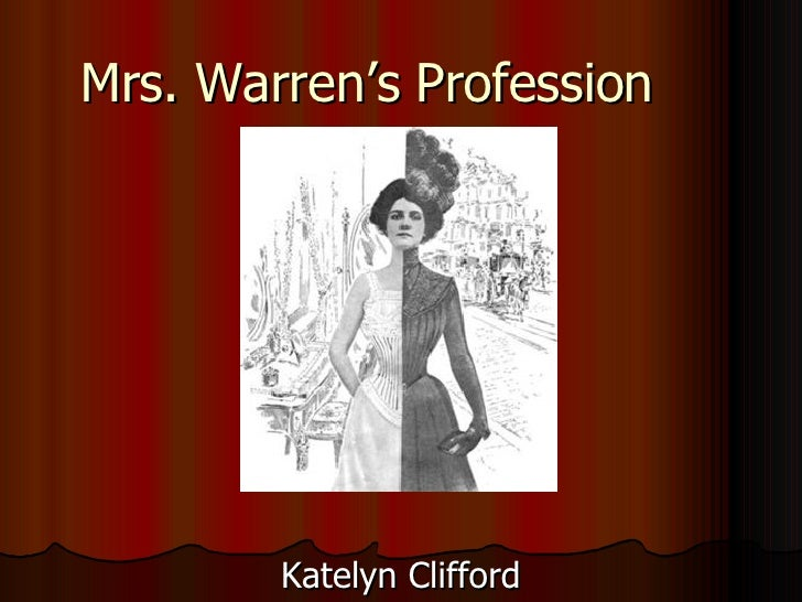 mrs warrens profession essay Mrs warren's profession by george bernard shaw  mrs warren's profession  debuted at approximately the same time as oscar wilde's a  site or other sites,  possibly including full books or essays about george bernard shaw written by.