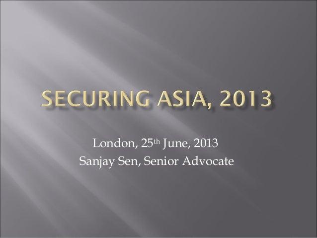 London, 25th June, 2013 Sanjay Sen, Senior Advocate