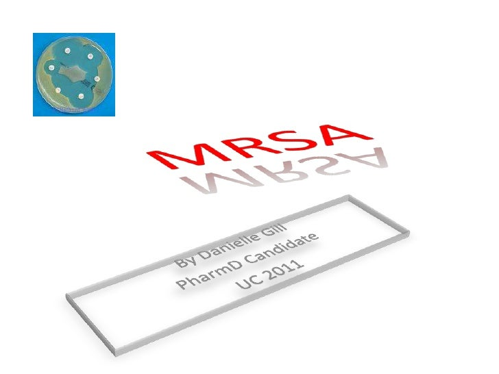MRSA<br />By Danielle Gill<br />PharmD Candidate<br />UC 2011<br />