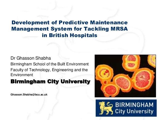Development of Predictive Maintenance Management System for Tackling MRSA in British Hospitals Dr Ghasson Shabha Birmingha...