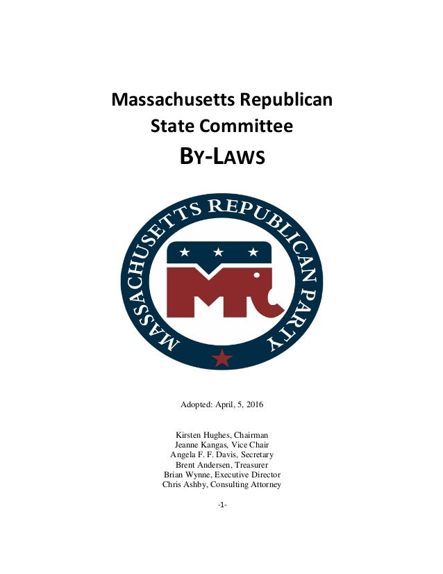 -1- Massachusetts Republican State Committee BY-LAWS Adopted: April, 5, 2016 Kirsten Hughes, Chairman Jeanne Kangas, Vice ...