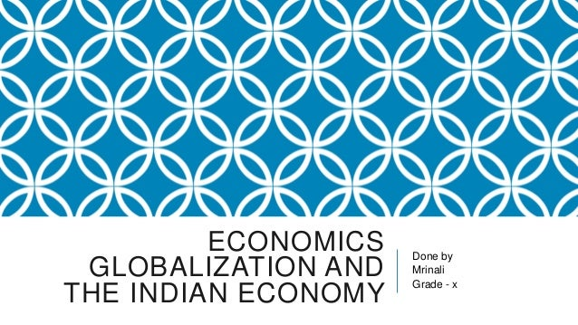 ECONOMICS   Done by GLOBALIZATION AND   Mrinali                     Grade - xTHE INDIAN ECONOMY