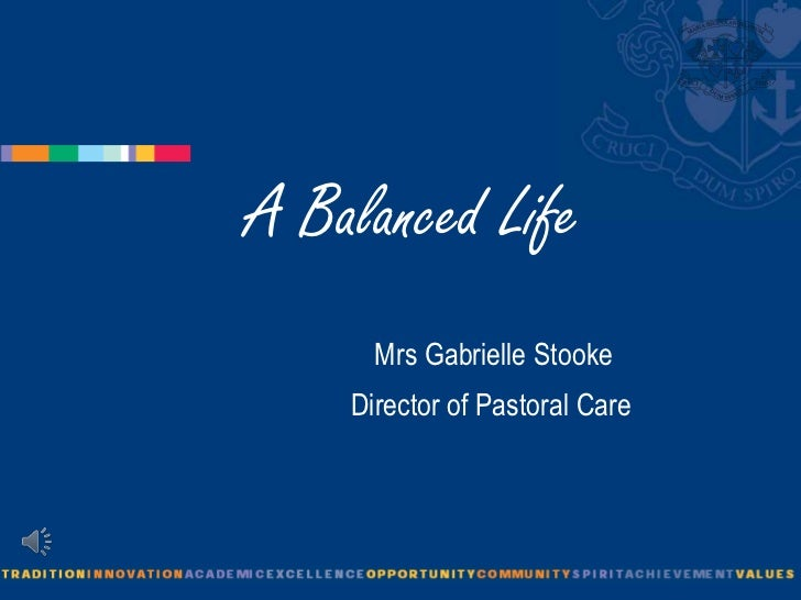 A Balanced Life      Mrs Gabrielle Stooke    Director of Pastoral Care
