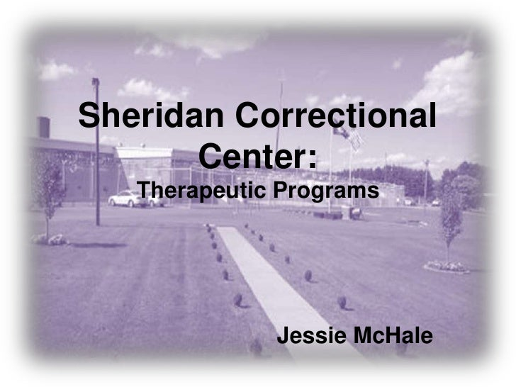 Sheridan Correctional Center:Therapeutic Programs<br />Jessie McHale<br />
