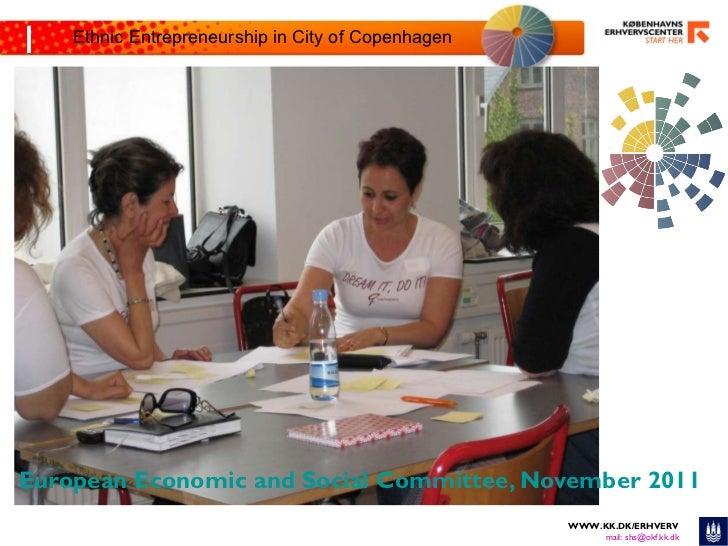 European Economic and Social Committee, November 2011 WWW.KK.DK/ERHVERV mail: shs@okf.kk.dk Ethnic Entrepreneurship in Cit...
