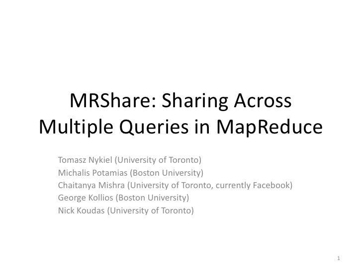 MRShare: Sharing Across Multiple Queries in MapReduce<br />Tomasz Nykiel(University of Toronto)<br />MichalisPotamias (Bos...