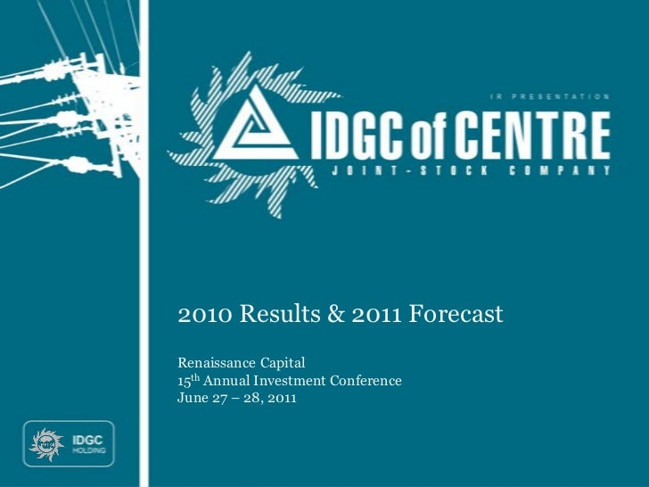 2010 Results & 2011 ForecastRenaissance Capital15th Annual Investment ConferenceJune 27 – 28, 2011