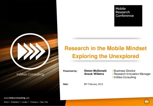 Research in the Mobile Mindset                                                       Exploring the Unexplored             ...