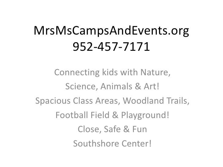 MrsMsCampsAndEvents.org     952-457-7171    Connecting kids with Nature,       Science, Animals & Art!Spacious Class Areas...