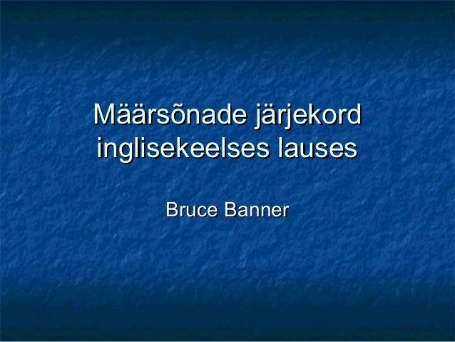 Määrsõnade järjekordinglisekeelses lauses     Bruce Banner