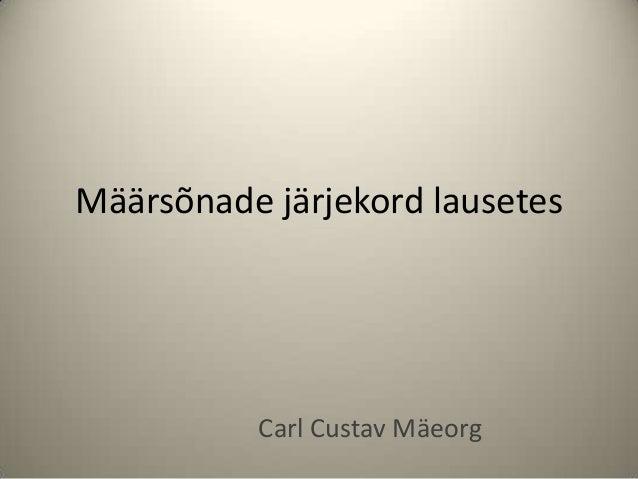 Määrsõnade järjekord lausetes          Carl Custav Mäeorg