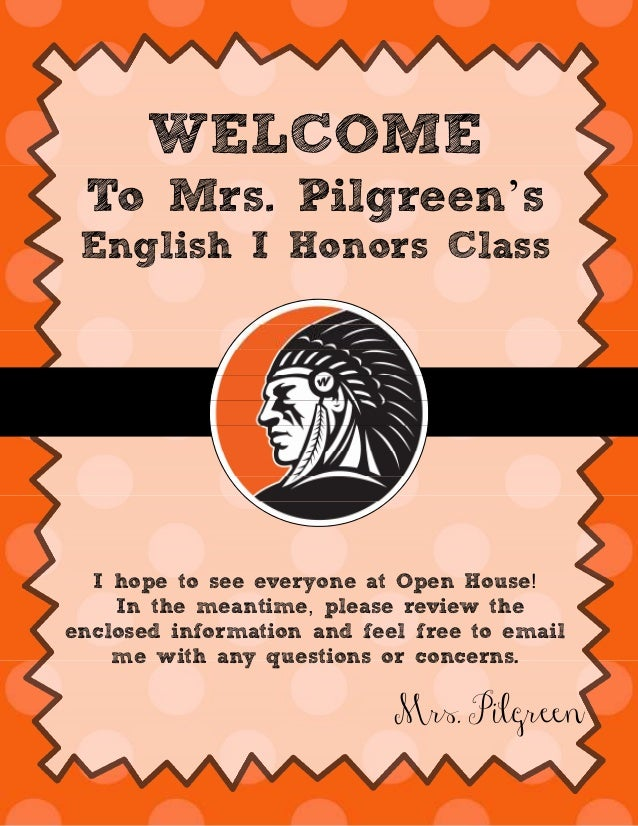 WELCOME To Mrs. Pilgreen's English I Honors Class !I hope to see everyone at Open House ,In the meantime please review the...