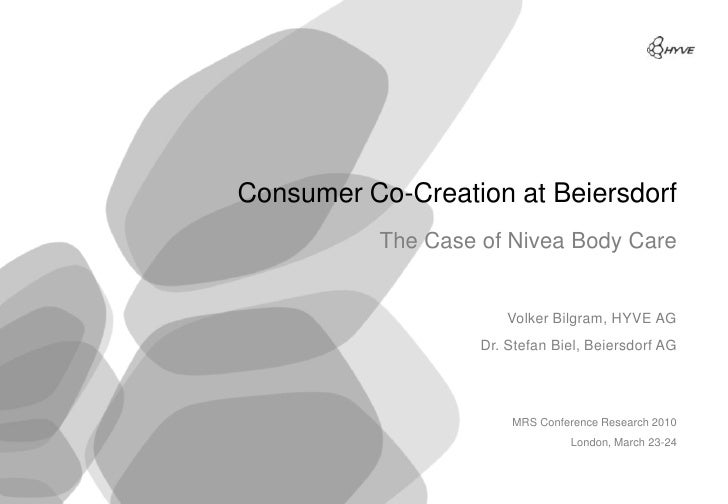 Consumer Co-Creation at Beiersdorf              The Case of Nivea Body Care                             Volker Bilgram, HY...