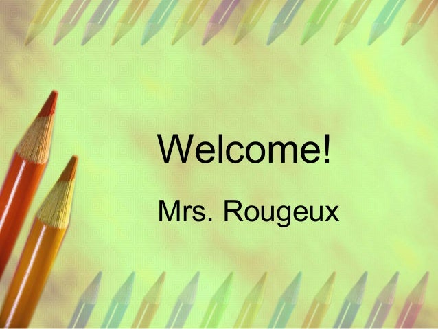 Welcome! Mrs. Rougeux