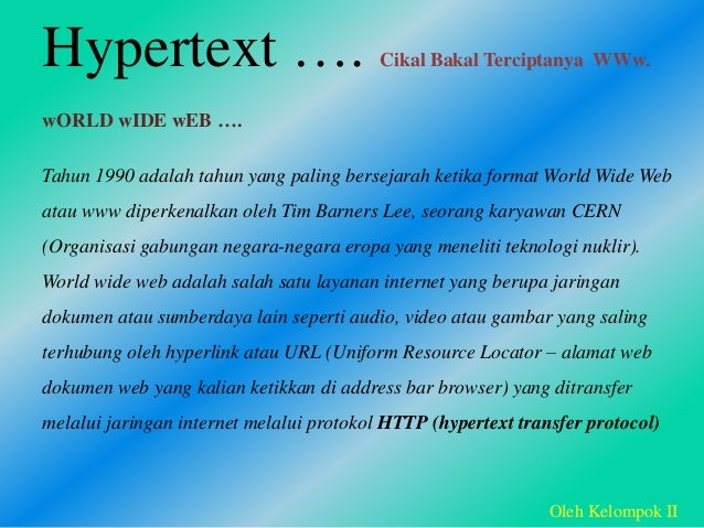 Tahun 1990 adalah tahun yang paling bersejarah ketika format World Wide Web atau www diperkenalkan oleh Tim Barners Lee, s...