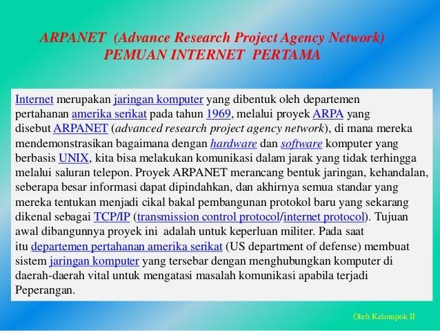 ARPANET (Advance Research Project Agency Network) PEMUAN INTERNET PERTAMA Internet merupakan jaringan komputer yang dibent...