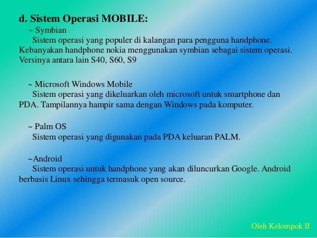 d. Sistem Operasi MOBILE: ~ Symbian Sistem operasi yang populer di kalangan para pengguna handphone. Kebanyakan handphone ...