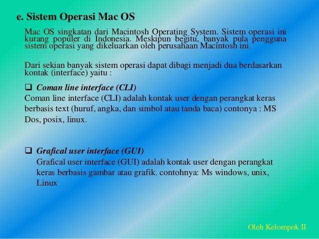 e. Sistem Operasi Mac OS Mac OS singkatan dari Macintosh Operating System. Sistem operasi ini kurang populer di Indonesia....