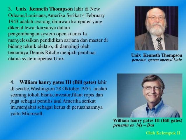 . Oleh Kelompok II 3. Unix Kenneth Thompson lahir di New Orleans,Louisiana,Amerika Serikat 4 February 1943 adalah seorang ...