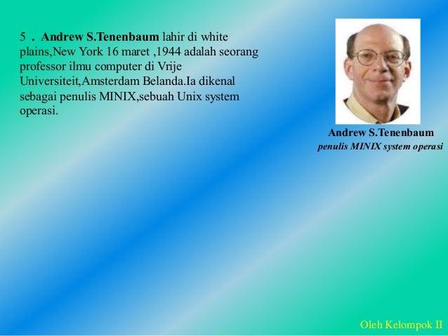 Andrew S.Tenenbaum Oleh Kelompok II penulis MINIX system operasi 5 . Andrew S.Tenenbaum lahir di white plains,New York 16 ...
