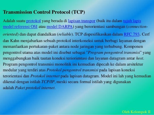 Transmission Control Protocol (TCP) Adalah suatu protokol yang berada di lapisan transpor (baik itu dalam tujuh lapis mode...