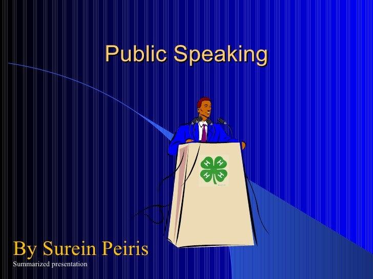 Public Speaking By Surein Peiris Summarized presentation
