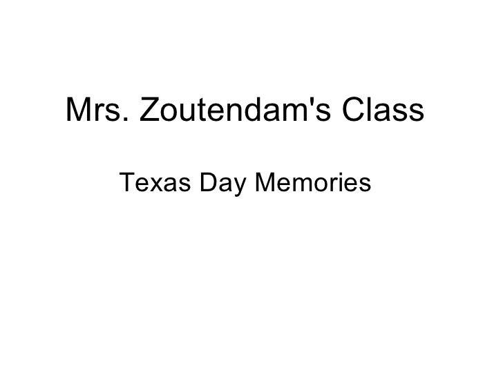 Mrs. Zoutendams Class   Texas Day Memories