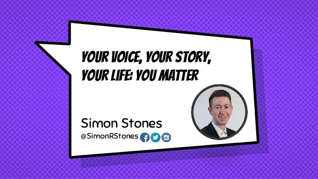Your VOICE, Your story, your life: You Matter Simon Stones @SimonRStones