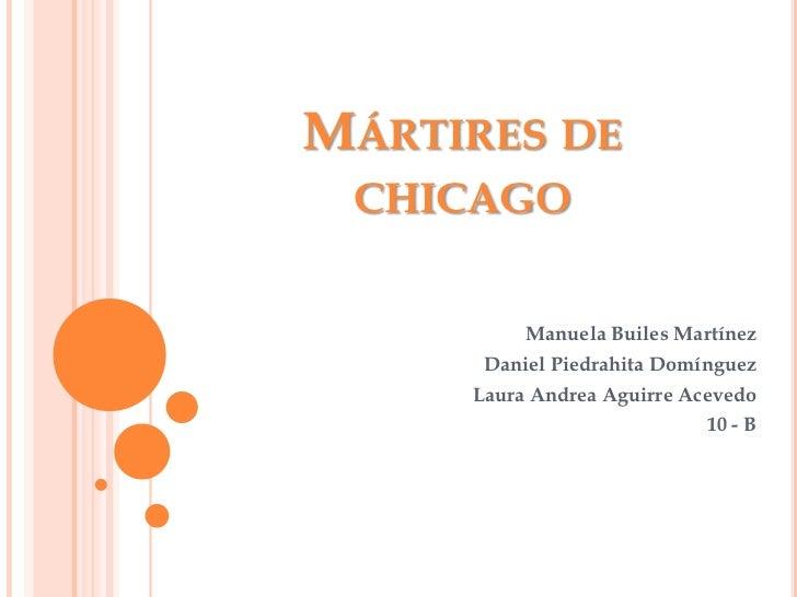 Mártires de chicago<br />Manuela Builes Martínez<br />Daniel Piedrahita Domínguez<br />Laura Andrea Aguirre Acevedo<br />1...
