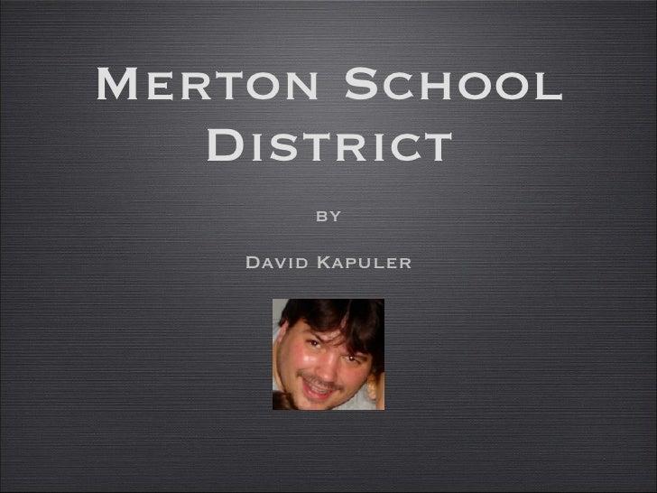 Merton School District <ul><li>by </li></ul><ul><li>David Kapuler </li></ul>