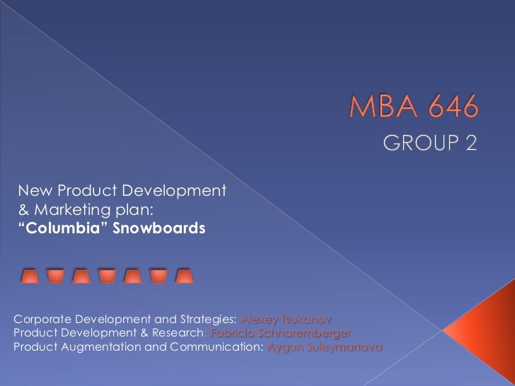 "New Product Development& Marketing plan:""Columbia"" SnowboardsCorporate Development and Strategies: Alexey TsukanovProduct ..."